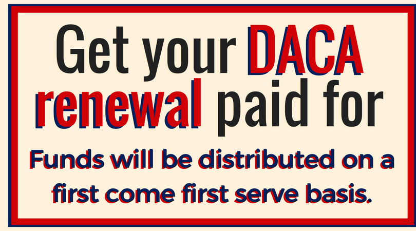 DACA renewals are now being accepted. Qualifying applicants will be funded.